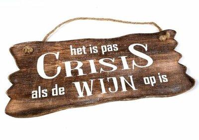 Tekst bord : Het is pas crisis als de wijn op is